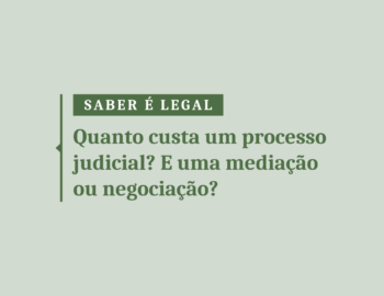 Quanto custa um processo judicial? E uma Mediação ou Negociação?