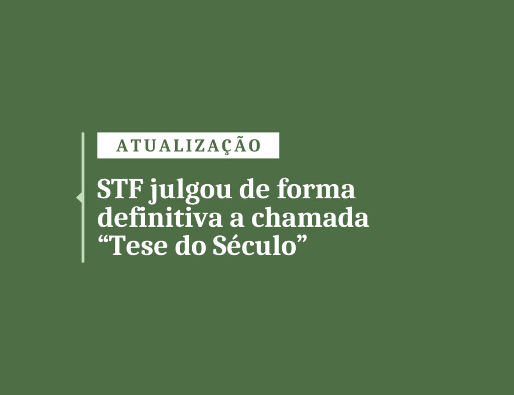 """STF julgou definitivamente a chamada """"Tese do Século"""""""