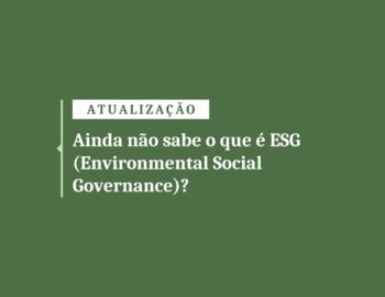 Ainda não sabe o que é ESG? Saiba mais sobre os diferenciais que ela traz para qualquer empresa
